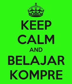 Poster: KEEP CALM AND BELAJAR KOMPRE