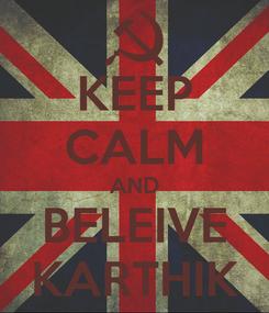 Poster: KEEP CALM AND BELEIVE KARTHIK