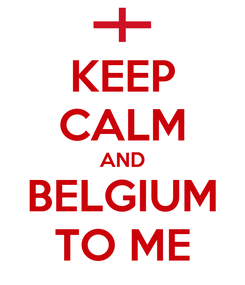 Poster: KEEP CALM AND BELGIUM TO ME