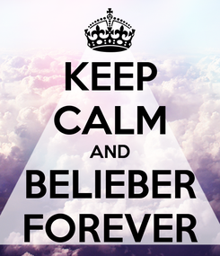 Poster: KEEP CALM AND BELIEBER FOREVER