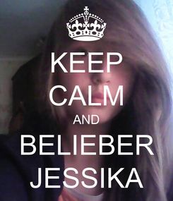Poster: KEEP CALM AND BELIEBER JESSIKA