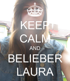 Poster: KEEP CALM AND BELIEBER LAURA