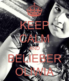 Poster: KEEP CALM AND BELIEBER OLIWIA
