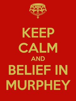 Poster: KEEP CALM AND BELIEF IN MURPHEY