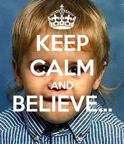Poster: KEEP CALM AND BELIEVE...