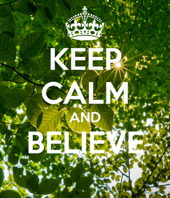 Poster: KEEP CALM AND BELIEVE