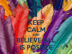 Poster: KEEP CALM AND BELIEVE ALL IS POSIBLE