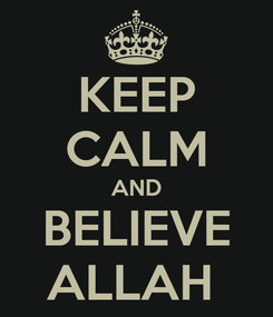 Poster: KEEP CALM AND BELIEVE ALLAH
