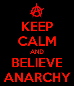 Poster: KEEP CALM AND BELIEVE ANARCHY