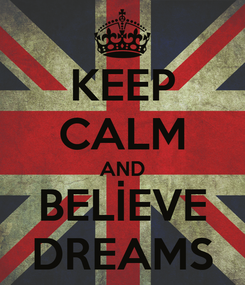 Poster: KEEP CALM AND BELİEVE DREAMS