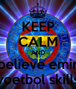 Poster: KEEP CALM AND believe emir voetbol skills