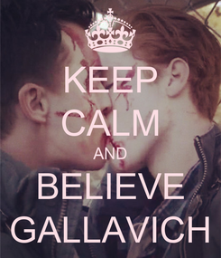 Poster: KEEP CALM AND BELIEVE GALLAVICH
