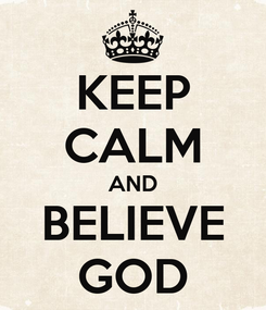 Poster: KEEP CALM AND BELIEVE GOD