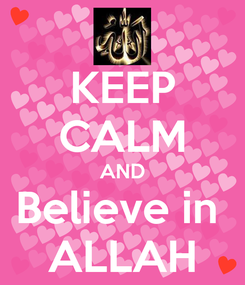 Poster: KEEP CALM AND Believe in  ALLAH