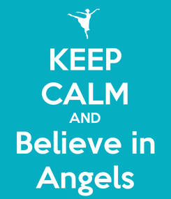 Poster: KEEP CALM AND Believe in Angels