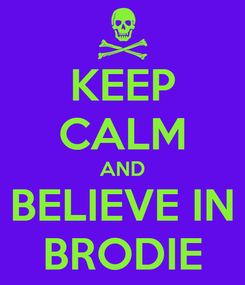 Poster: KEEP CALM AND BELIEVE IN BRODIE