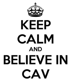 Poster: KEEP CALM AND BELIEVE IN CAV