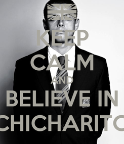 Poster: KEEP CALM AND BELIEVE IN CHICHARITO