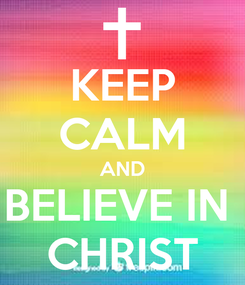 Poster: KEEP CALM AND BELIEVE IN  CHRIST