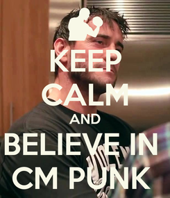 Poster: KEEP CALM AND BELIEVE IN  CM PUNK