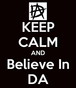 Poster: KEEP CALM AND Believe In DA
