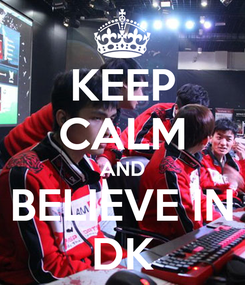 Poster: KEEP CALM AND BELIEVE IN DK