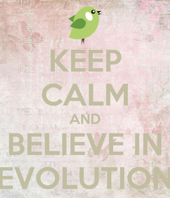 Poster: KEEP CALM AND BELIEVE IN EVOLUTION