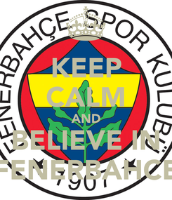 Poster: KEEP CALM AND BELIEVE IN FENERBAHCE
