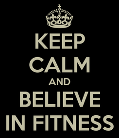 Poster: KEEP CALM AND BELIEVE IN FITNESS