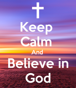 Poster: Keep  Calm  And  Believe in God