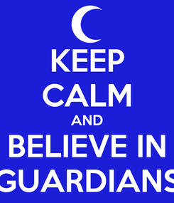 Poster: KEEP CALM AND BELIEVE IN GUARDIANS