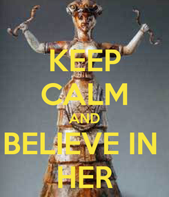 Poster: KEEP CALM AND BELIEVE IN  HER