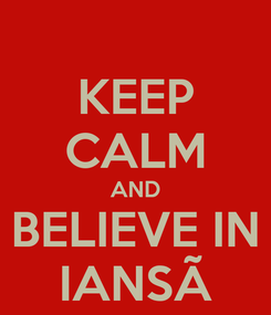 Poster: KEEP CALM AND BELIEVE IN IANSÃ