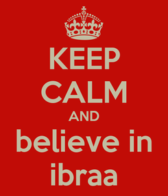 Poster: KEEP CALM AND believe in ibraa