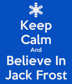 Poster: Keep Calm And Believe In Jack Frost