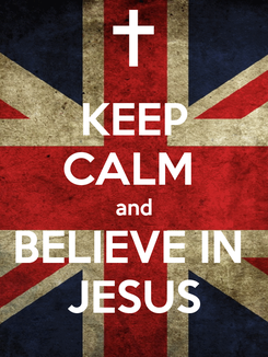 Poster: KEEP CALM  and BELIEVE IN  JESUS