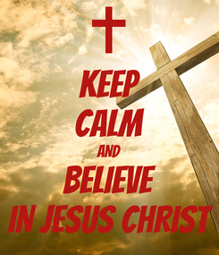 Poster: KEEP CALM AND BELIEVE IN JESUS CHRIST