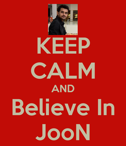 Poster: KEEP CALM AND Believe In JooN