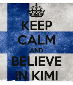 Poster: KEEP CALM AND BELIEVE IN KIMI