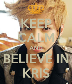 Poster: KEEP CALM AND BELIEVE IN KRIS