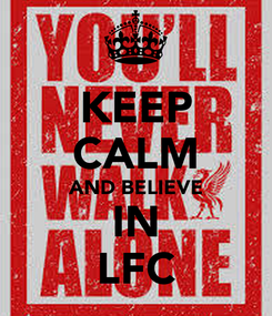 Poster: KEEP CALM AND BELIEVE IN LFC