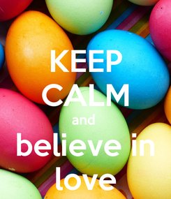 Poster: KEEP CALM and  believe in love