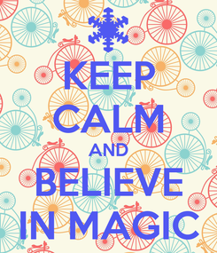 Poster: KEEP CALM AND BELIEVE IN MAGIC