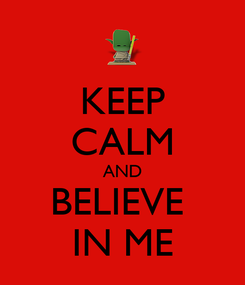 Poster: KEEP CALM AND BELIEVE  IN ME