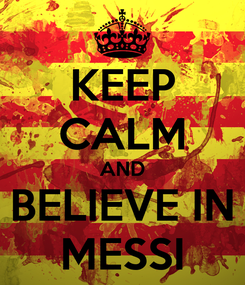Poster: KEEP CALM AND BELIEVE IN MESSI