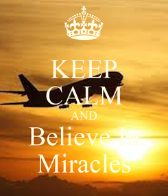 Poster: KEEP CALM AND Believe In Miracles
