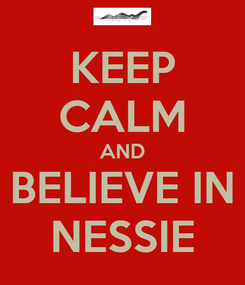 Poster: KEEP CALM AND BELIEVE IN NESSIE