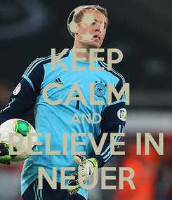 Poster: KEEP CALM AND BELIEVE IN NEUER
