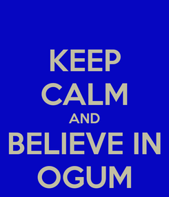 Poster: KEEP CALM AND BELIEVE IN OGUM