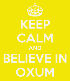 Poster: KEEP CALM AND BELIEVE IN OXUM